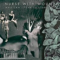 Nurse With Wound - Who Can I Turn To Stereo