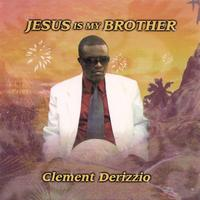 Clement Derizzio - Jesus Is My Brother