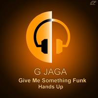 G Jaga - Give Me Something Funk / Hands Up