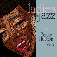 Betty Hutton - Ladies in Jazz - Betty Hutton Vol. 2