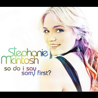 Stephanie McIntosh - So Do I Say Sorry First?