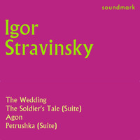 Igor Stravinsky - Stravinsky Conducts: The Wedding, The Soldier's Tale Suite, Agon, Petrushka Suite