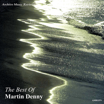 Martin Denny - The Best of Martin Denny