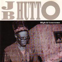 J.B. Hutto - High and lonesome