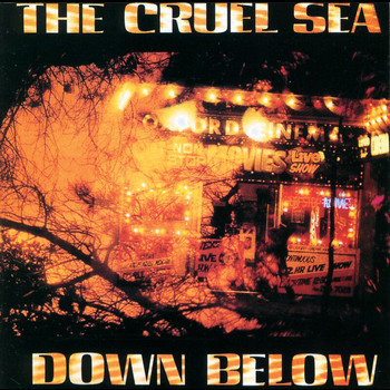 The Cruel Sea - Down Below