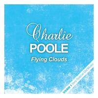 Charlie Poole - Flying Clouds