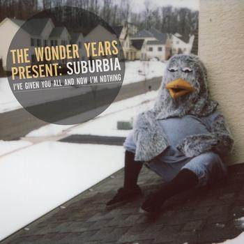 The Wonder Years - Suburbia I've Given You All And Now I'm Nothing