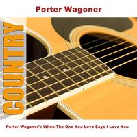 Porter Wagoner - Porter Wagoner's When The One You Love Says I Love You