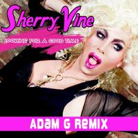Sherry Vine - Looking for Good Time (Adam G Remix (Remastered) [Explicit])
