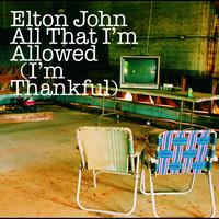 Elton John - All That I'm Allowed (I'm Thankful) (UK/ EU Comm Maxi)