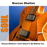 Roscoe Shelton - Roscoe Shelton's I Can't Stand To Be Without You