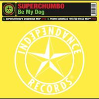 Superchumbo - Be My Dog