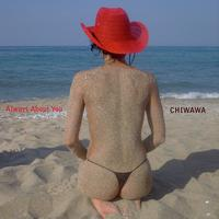 Chiwawa - Always About You