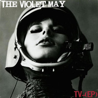 The Violet May - TV - EP