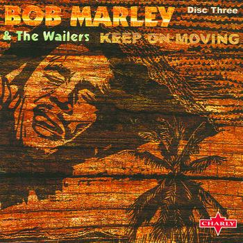 BOB MARLEY AND THE WAILERS - Keep On Moving: Trilogy, Vol.3