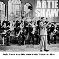 Artie Shaw And His New Music - Artie Shaw And His New Music Selected Hits