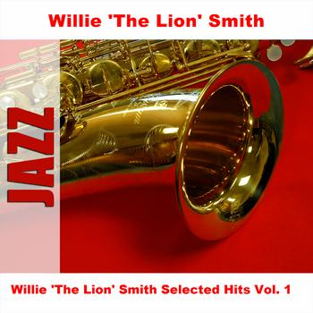 Willie 'The Lion' Smith - Willie 'The Lion' Smith Selected Hits Vol. 1