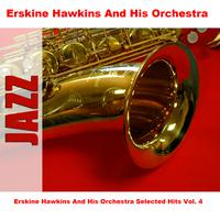 Erskine Hawkins and His Orchestra - Erskine Hawkins And His Orchestra Selected Hits Vol. 4