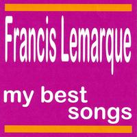 Francis Lemarque - My Best Songs - Francis Lemarque