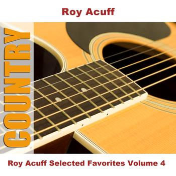 Roy Acuff - Roy Acuff Selected Favorites, Vol. 4