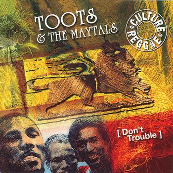 Toots And The Maytals - Don't Trouble
