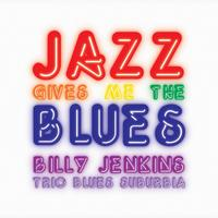 Billy Jenkins - Jazz Gives Me The Blues