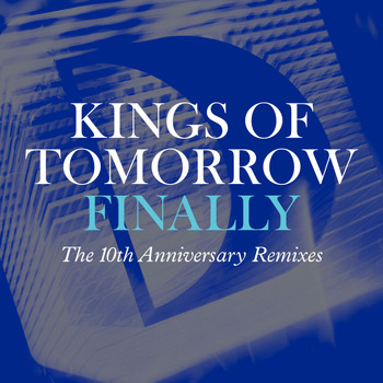 Kings of Tomorrow - Finally [The 10th Anniversary Remixes]