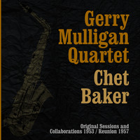 Gerry Mulligan Quartet & Chet Baker - Original Sessions and Collaborations 1953 / Reunion 1957