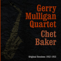 Gerry Mulligan Quartet & Chet Baker - Original Sessions 1952-1953