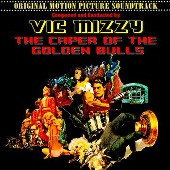 Vic Mizzy - The Caper Of The Golden Bulls (Original 1967 Motion Picture Soundtrack)