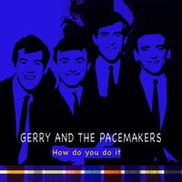 Gerry And The Pacemakers - How Do You Do It