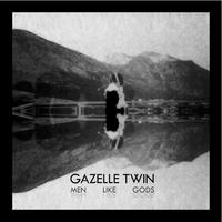 Gazelle Twin - Men Like Gods