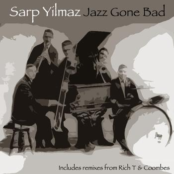 Sarp Yilmaz - Jazz Gone Bad