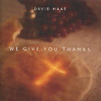 David Haas - We Give You Thanks