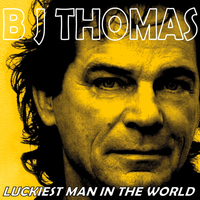 B. J. THOMAS - Luckiest Man in the World