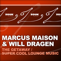 Marcus Maison & Will Dragen - The Getaway / Super Cool Lounge Music