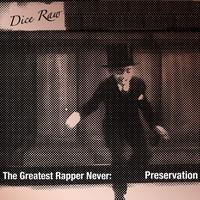 Dice Raw - The Greatest Rapper Never: Preservation