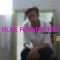 Blue Foundation - Heads on Fire (feat. Zeds Dead)