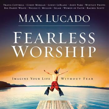 Various Artists - Max Lucado Fearless Worship