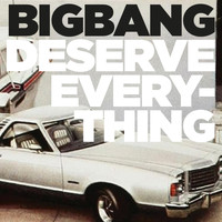 Bigbang - Deserve Everything