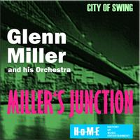 Glenn Miller & His Orchestra - Miller's Junction