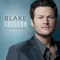 Blake Shelton - Red River Blue (Deluxe Edition)
