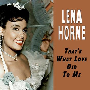 Lena Horne - That's What Love Did To Me