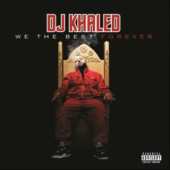 DJ Khaled - We The Best Forever (Explicit)