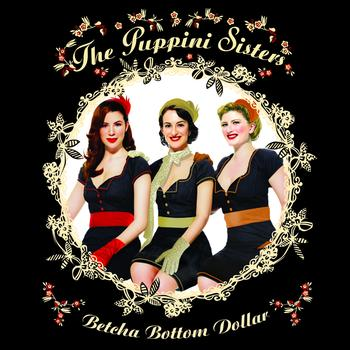 The Puppini Sisters - Betcha Bottom Dollar (eDeluxe Version)