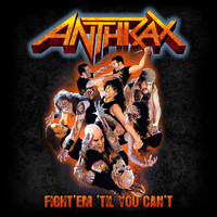 Anthrax - Fight 'Em Til You Can't