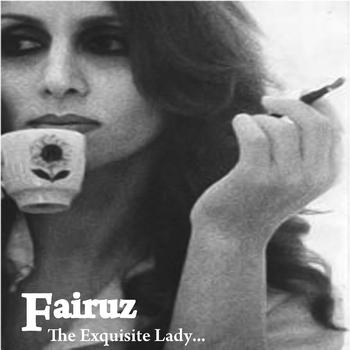 Fairuz - The Exquisite Lady Fairuz