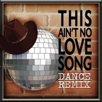 Cowboy Rowdy - This Ain't No Love Song - Dance Remix