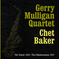 Gerry Mulligan Quartet & Chet Baker - The Tentet 1953 / The Collaborations 1957