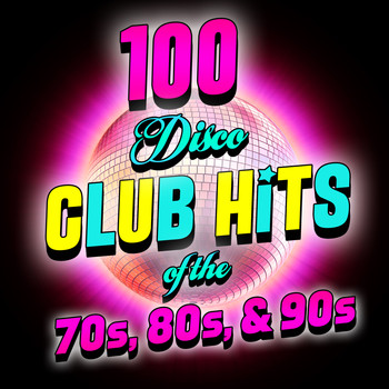 Various Artists - 100 Disco Club Hits Of The '70s, '80s & '90s (Explicit)